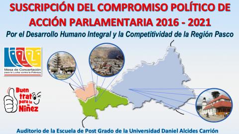 SUSCRIPCIÓN DEL COMPROMISO POLÍTICO DE ACCIÓN PARLAMENTARIA 2016-2021,  POR EL DESARROLLO HUMANO INTEGRAL Y LA COMPETITIVIDAD DE LA REGIÓN PASCO